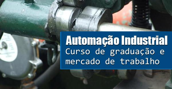 Automação Industrial: o curso de graduação e o mercado de trabalho