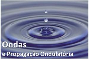 Ondas e Propagação Ondulatória