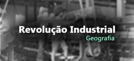 A Revolução Industrial – Aula de História e Geografia: vestibular e Enem.