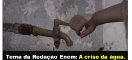 Tema da Redação Enem 2015 – A crise da água no Brasil está entre os temas cotados. Confira!