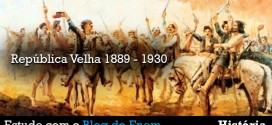 A República Velha no Brasil (1889-1930) – História vestibular e Enem.
