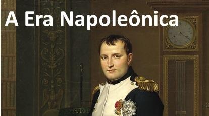A Era Napoleônica: a trajetória de Napoleão Bonaparte