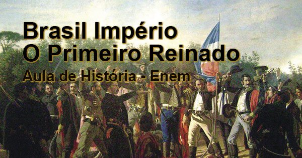 Brasil Imp U00e9rio Aula De Revis U00e3o Sobre O Primeiro Reinado