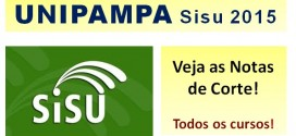 UNIPAMPA – Notas de Corte Sisu 2015 na Universidade Federal do Pampa (Rio Grande do Sul). Todos os cursos.