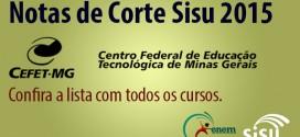 CEFET MG – Notas de Corte Sisu 2015 no Centro Federal de Educação e Tecnologia de Minas Gerais. Todos os cursos.