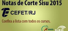 CEFET RJ – Notas de Corte Sisu 2015 no Centro Federal de Educação do Rio de Janeiro. Todos os cursos.