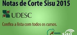 UDESC – Notas de Corte Sisu 2015 na Universidade do Estado de Santa Catarina. Todos os cursos.
