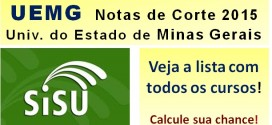 UEMG – Notas de Corte Sisu 2015 na Universidade do Estado de Minas Gerais. Todos os cursos.