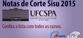 UFCSPA – Notas de Corte Sisu 2015 na Federal de Saúde em Porto Alegre. Todos os cursos.