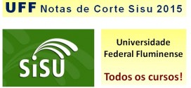 UFF – Notas de Corte Sisu 2015 na Universidade Federal Fluminense. Confira todos os cursos.