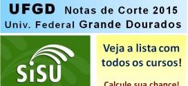 UFGD – Notas de Corte Sisu 2015 na Univ. Federal da Grande Dourados – Todos os cursos.