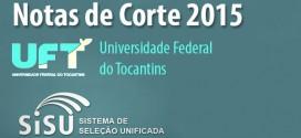 UFT- Notas de corte Sisu 2015 na Universidade Federal do Tocantins