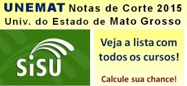 UNEMAT – Notas de Corte Sisu 2015 na Universidade do Estado de Mato Grosso. Todos os cursos.