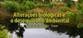 Biologia Enem: Alterações biológicas e o desequilíbrio ambiental