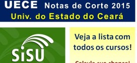 UECE – Notas de Corte Sisu 2015 na Universidade do Estado do Ceará – Todos os cursos.