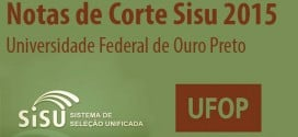 UFOP – Notas de Corte Sisu 2015 na Universidade Federal de Ouro Preto. Todos os cursos.