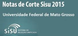 UFMT – Notas de Corte Sisu 2015 na Universidade Federal de Mato Grosso. Todos os cursos.