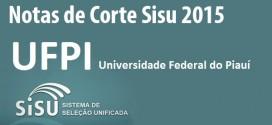 UFPI – Notas de Corte Sisu 2015 na Universidade Federal do Piauí. Todos os cursos.