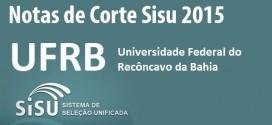UFRB – Notas de Corte Sisu 2015 na Federal  do Recôncavo da Bahia. Todos os cursos.
