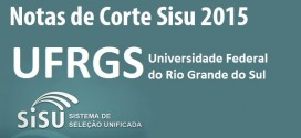 UFRGS – Notas de Corte Sisu 2015 na Federal do Rio Grande do Sul. Confira!