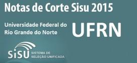 UFRN – Notas de Corte Sisu 2015 na Federal do Rio Grande do Norte. Confira.
