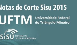 UFTM – Notas de Corte Sisu 2015 na Universidade Federal do Triângulo Mineiro. Todos os cursos.