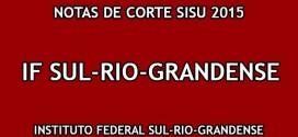 IF Sul-Rio-grandense – Notas de Corte Sisu 2015 no Instituto Federal Sul-Rio-Grandense