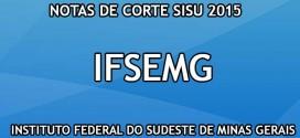 IFSEMG – Notas de Corte Sisu 2015 no Instituto Federal do Sudeste de Minas Gerais