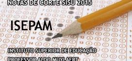 ISEPAM – Notas de Corte Sisu 2015 no Instituto Superior de Educação Professor Aldo Muylaert