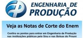 Engenharia de Produção – Notas de Corte no Enem. Confira os pontos no Sisu 2015.