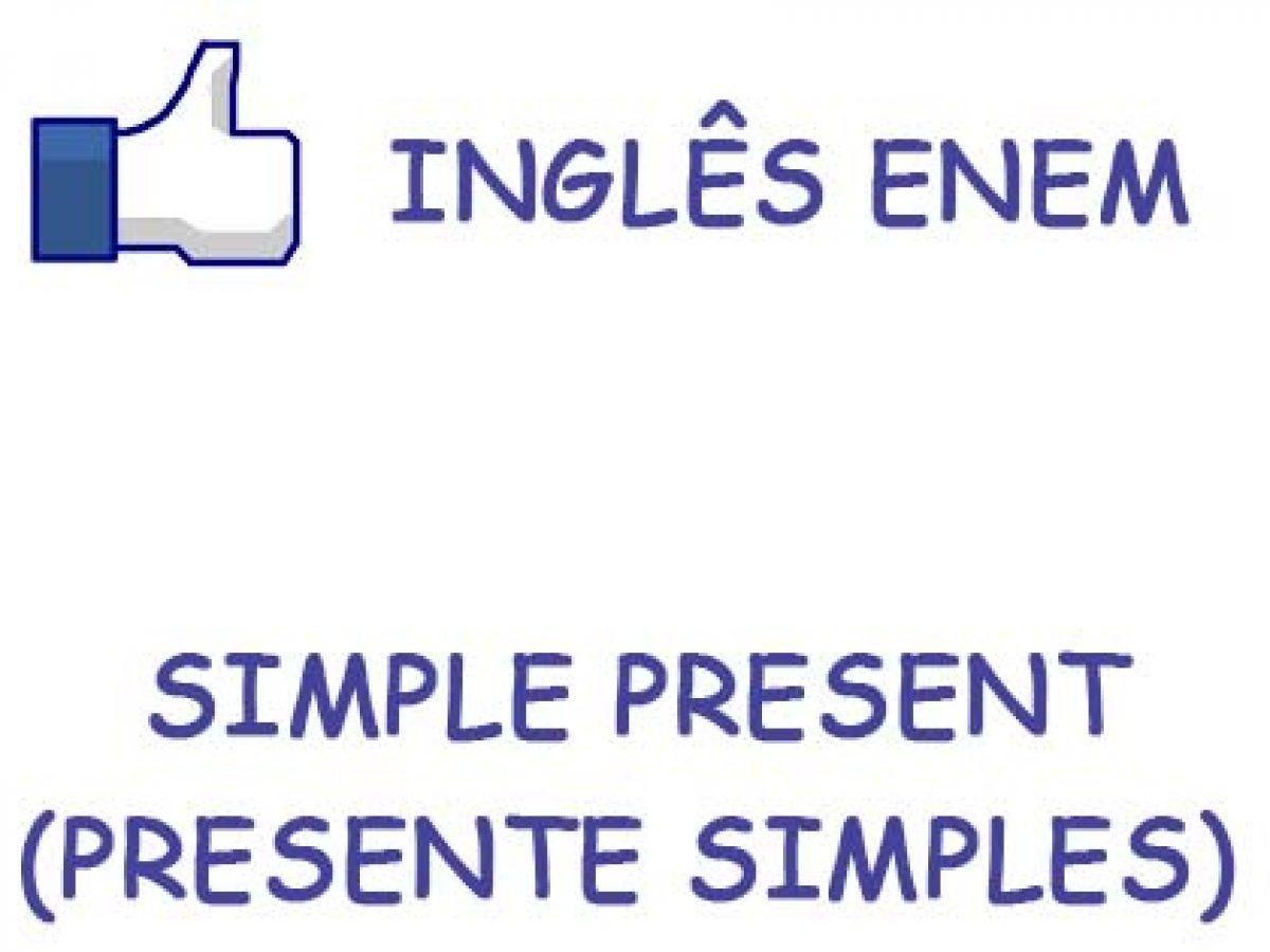Simple present (presente simples) – Revisão Inglês Enem - Blog do Enem