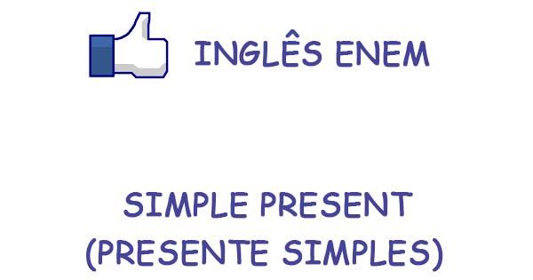 Simple Present Presente Simples Revisão Inglês Enem Blog Do Enem