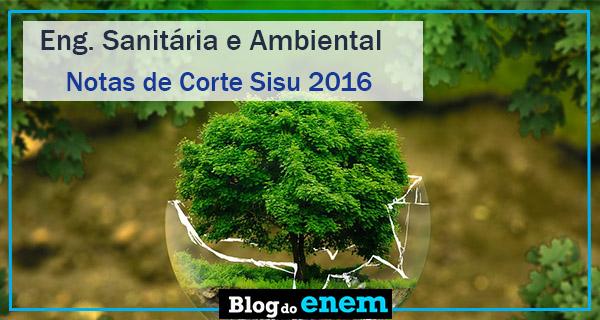 notas de corte sisu 2016 para engenharia sanitária e ambiental