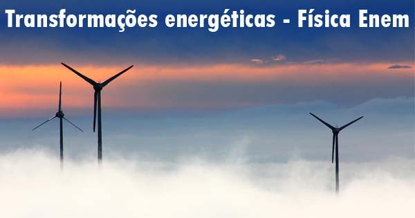 1544695b518 Transformações Energéticas no dia a dia – Física Enem e vestibular ...