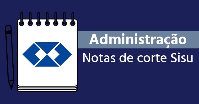 Notas de corte Sisu 2018 Administração