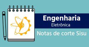Notas de corte Sisu 2018 engenharia eletrônica