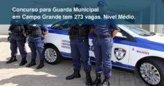 Campo Grande abre concurso: 273 vagas para Guarda Municipal