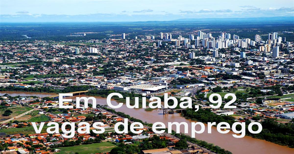 Em Cuiabá: 92 vagas de emprego