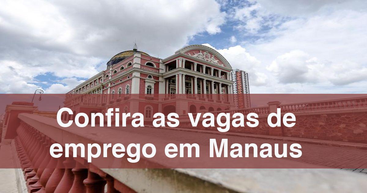 Manaus: 48 vagas de emprego