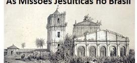 História Enem – As missões jesuíticas no Brasil. Veja o que você precisa saber nesta revisão gratuita.