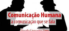 Comunicação humana, a comunicação que se fala – Filosofia Enem