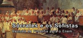Sócrates e os Sofistas: Revisão de Filosofia para o Enem